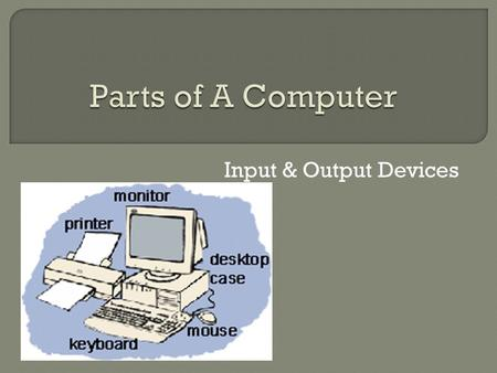 "Input & Output Devices.  If It stands tall – ""tower""  If it lays flat – ""desktop"""