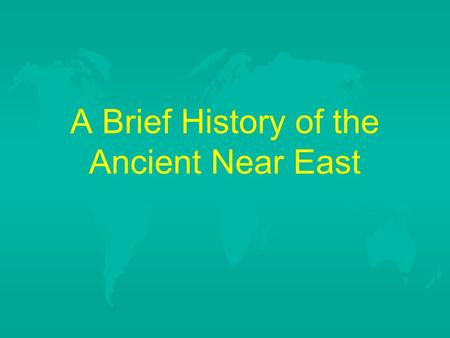 A Brief History of the Ancient Near East. Goals for today:  understand general political history of Egypt, Assyria, and Babylon  understand the importance.