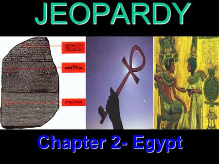 JEOPARDY Chapter 2- Egypt Categories 100 200 300 400 500 100 200 300 400 500 100 200 300 400 500 100 200 300 400 500 100 200 300 400 500 Old/Middle Kingdom.