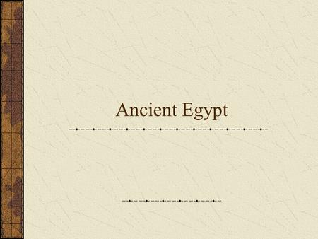 Ancient Egypt. What do you know about Ancient Egypt?