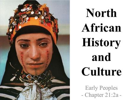 North African History and Culture Early Peoples - Chapter 21:2a -