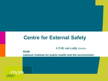 Centre for External Safety ir C.M. van Luijk, director RIVM national institute for public health and the environment.