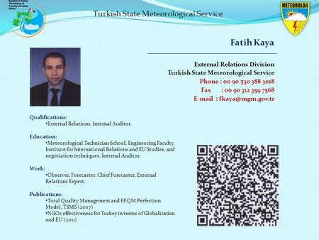 Turkish State Meteorological Service Fatih Kaya External Relations Division Turkish State Meteorological Service Phone : 00 90 530 388 3018 Fax : 00 90.