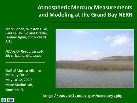 Gulf of Mexico Alliance Mercury Forum, May 10-12, 2010, Mote Marine Lab, Sarasota, Florida Atmospheric Mercury Measurements and Modeling at the Grand Bay.