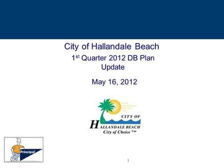1 City of Hallandale Beach 1 st Quarter 2012 DB Plan Update May 16, 2012.