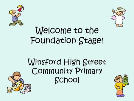 Welcome to the Foundation Stage! Winsford High Street Community Primary School.