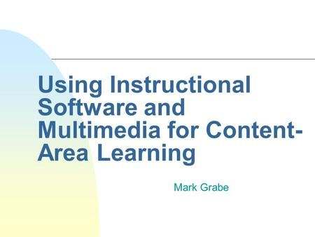 Using Instructional Software and Multimedia for Content- Area Learning Mark Grabe.