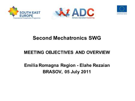 Second Mechatronics SWG MEETING OBJECTIVES AND OVERVIEW Emilia Romagna Region - Elahe Rezaian BRASOV, 05 July 2011.