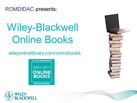 Wiley-Blackwell Online Books wileyonlinelibrary.com/onlinebooks ROMDIDAC presents: