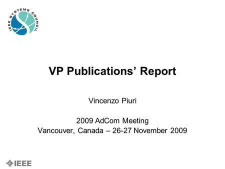 VP Publications' Report Vincenzo Piuri 2009 AdCom Meeting Vancouver, Canada – 26-27 November 2009.