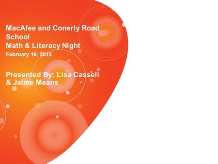 MacAfee and Conerly Road School Math & Literacy Night February 16, 2012 Presented By: Lisa Cassell & Jaime Means.