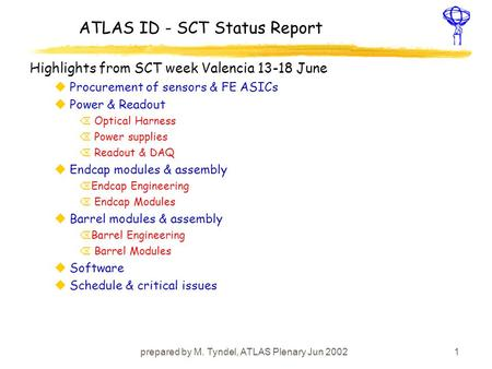 Prepared by M. Tyndel, ATLAS Plenary Jun 20021 ATLAS ID - SCT Status Report Highlights from SCT week Valencia 13-18 June uProcurement of sensors & FE ASICs.