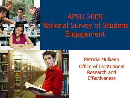 APSU 2009 National Survey of Student Engagement Patricia Mulkeen Office of Institutional Research and Effectiveness.