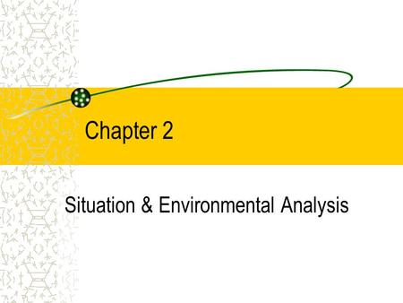 Chapter 2 Situation & Environmental Analysis. COPYRIGHT © 2002 Thomson Learning, Inc. All rights reserved. Components of a Situation Analysis... Internal.