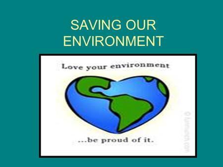 SAVING OUR ENVIRONMENT. Do you know what is recycling? Recycling is making your used items or materials into something useful, in order to prevent wasting,