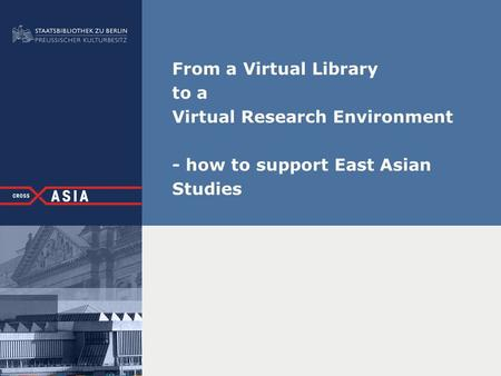 From a Virtual Library to a Virtual Research Environment - how to support East Asian Studies.