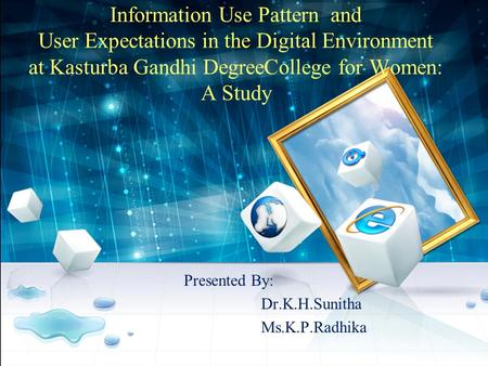 Information Use Pattern and User Expectations in the Digital Environment at Kasturba Gandhi DegreeCollege for Women: A Study Presented By: Dr.K.H.Sunitha.