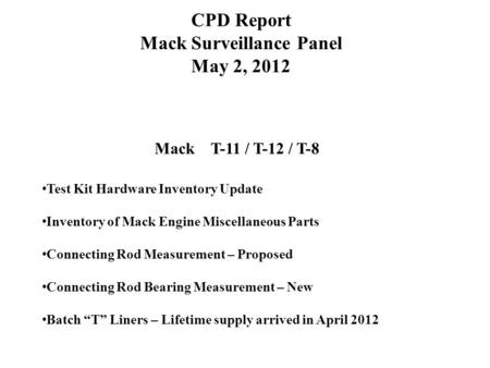 CPD Report Mack Surveillance Panel May 2, 2012 Mack T-11 / T-12 / T-8 Test Kit Hardware Inventory Update Inventory of Mack Engine Miscellaneous Parts Connecting.