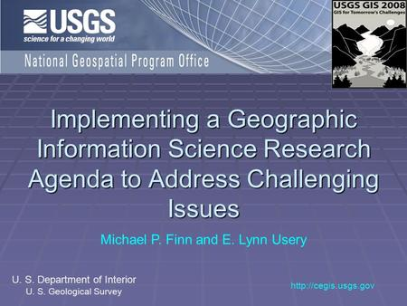 Implementing a Geographic Information Science Research Agenda to Address Challenging Issues Michael P. Finn and E. Lynn Usery  U.