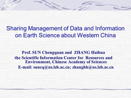 Sharing Management of Data and Information on Earth Science about Western China Prof. SUN Chengquan and ZHANG Haihua the Scientific Information Center.