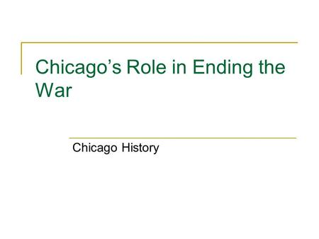 Chicago's Role in Ending the War