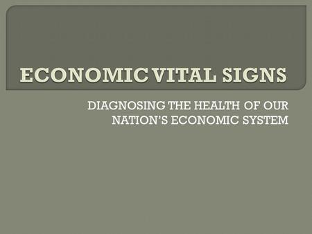 DIAGNOSING THE HEALTH OF OUR NATION'S ECONOMIC SYSTEM.