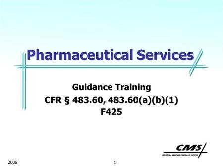 1 2006 Pharmaceutical Services Guidance Training CFR § 483.60, 483.60(a)(b)(1) F425.