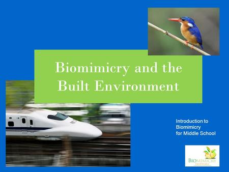 Introduction to Biomimicry for Middle School Biomimicry and the Built Environment.
