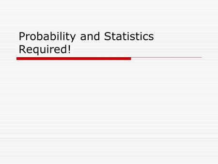 Probability and Statistics Required!. 2 Review Outline  Connection to simulation.  Concepts to review.  Assess your understanding.  Addressing knowledge.