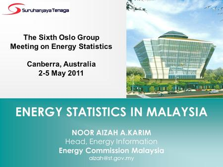 ENERGY STATISTICS IN MALAYSIA NOOR AIZAH A.KARIM Head, Energy Information Energy Commission Malaysia The Sixth Oslo Group Meeting on Energy.