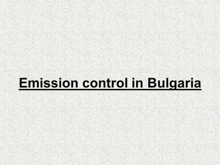 Emission control in Bulgaria The involved institutions at national and local (sub-national) levels in Emissions inventory are Ministry of Environment.