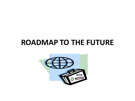 ROADMAP TO THE FUTURE. POST HIGH SCHOOL PLANS FOUR YEAR COLLEGE TWO- YEAR COLLEGE  FOUR YEAR COLLEGE TWO- YEAR COLLEGE  CERTIFICATION MILITARY VOCATIONAL.