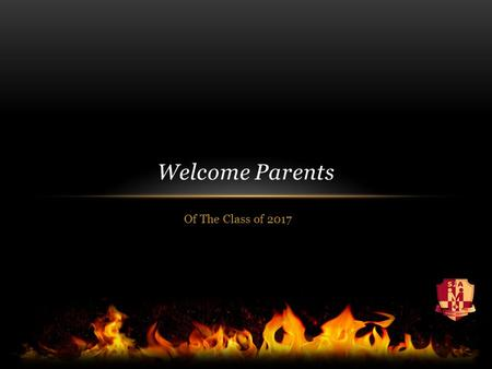 Of The Class of 2017 Welcome Parents. Staff here tonight to answer your questions Principal: Agnes Greer Vice-Principal: Trina Canavan (A-L) & Randy Pulsifer.