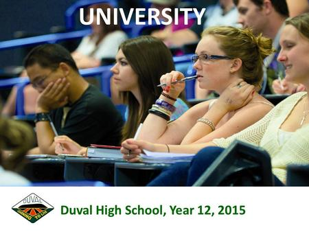 UNIVERSITY Duval High School, Year 12, 2015. w TERM 3 for Duval Students.