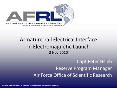 Capt Peter Hsieh Reserve Program Manager Air Force Office of Scientific Research Armature-rail Electrical Interface in Electromagnetic Launch 3 Nov 2010.