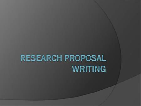 Research Proposal  Most students and beginning researchers do not fully understand what a research proposal means, nor do they understand its importance.