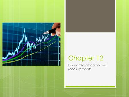 Chapter 12 Economic Indicators and Measurements. GDP and Other Indicators  Gross Domestic Product (GDP): is the market value of all final goods and service.