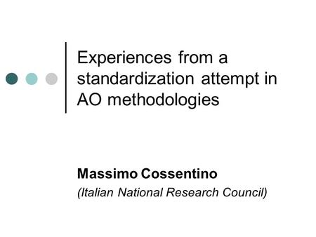 Experiences from a standardization attempt in AO methodologies Massimo Cossentino (Italian National Research Council)