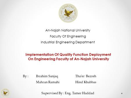 An-Najah National University Faculty Of Engineering Industrial Engineering Department Implementation Of Quality Function Deployment On Engineering Faculty.