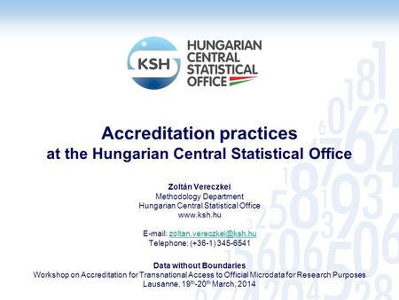 Accreditation practices at the Hungarian Central Statistical Office Zoltán Vereczkei Methodology Department Hungarian Central Statistical Office www.ksh.hu.