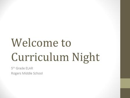 Welcome to Curriculum Night 5 th Grade ELAR Rogers Middle School.