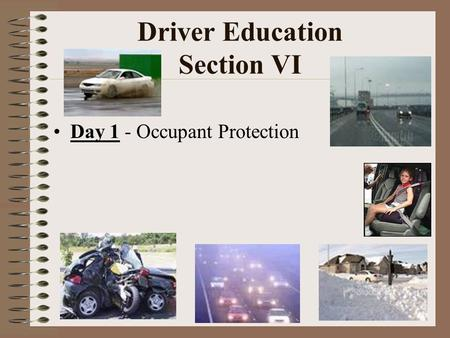 Driver Education Section VI Day 1 - Occupant Protection.