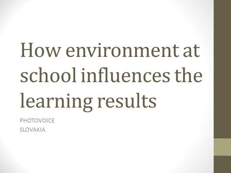 How environment at school influences the learning results PHOTOVOICE SLOVAKIA.