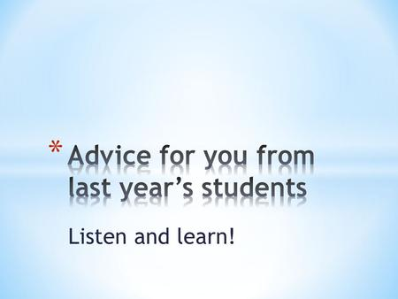 "Listen and learn!. * ""Read all the books."" * ""As long as you read the books and pay attention in class, you will be well prepared for the IB exam."" *"