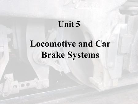 Locomotive and Car Brake Systems
