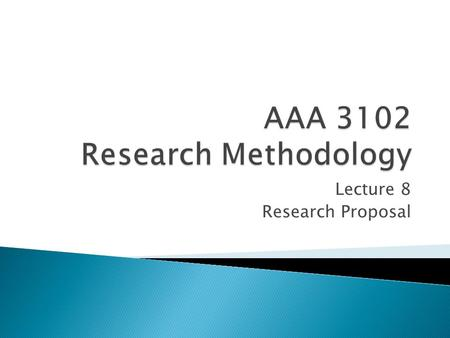 Lecture 8 Research Proposal.  Find out what is the required format of research proposal  Research Proposal is a solid and convincing framework of a.