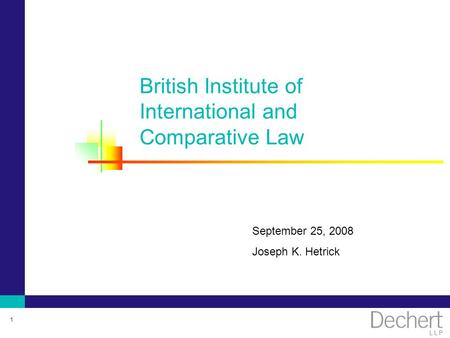 1 British Institute of International and Comparative Law September 25, 2008 Joseph K. Hetrick.