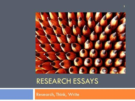 RESEARCH ESSAYS Research, Think, Write 1. Lecture Outline 1. Research Proposal Feedback 2. Thinking, Planning, and Research 3. Thinking, Writing, and.