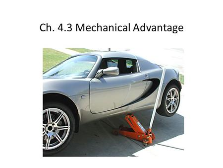 Ch. 4.3 Mechanical Advantage. Machine machine – any mechanical system that reduces the force required to accomplish work – machines can be simple (a wrench.