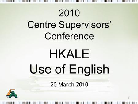 1 2010 Centre Supervisors' Conference HKALE Use of English 20 M arch 2010.